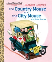 Richard Scarry's the Country Mouse and the City Mouse ebook by Patricia Scarry, Richard Scarry