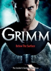 Grimm: Below the Surface : The Insider's Guide to The Show ebook by Neil Edwards