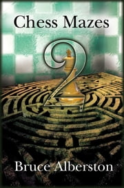 Chess Mazes 2 ebook by Bruce Alberston