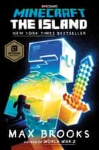 Minecraft: The Island - An Official Minecraft Novel ebook by Max Brooks