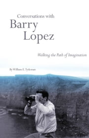 Conversations with Barry Lopez - Walking the Path of Imagination ebook by William E. Tydeman