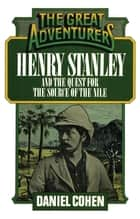 Henry Stanley and the Quest for the Source of the Nile ebook by Daniel Cohen