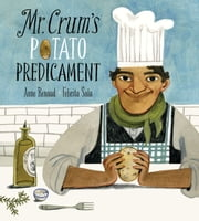 Mr. Crum's Potato Predicament ebook by Anne Renaud, Felicita Sala
