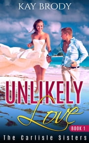 Book 1: Unlikely Love - The Carlisle Sisters, #1 ebook by Kay Brody