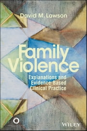 Family Violence - Explanations and Evidence-Based Clinical Practice ebook by David M. Lawson