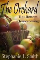 The Orchard: Hot Bottom Homecoming - The Orchard, #1 ebook by Stephanie L. Smith