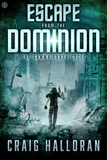 Escape from the Dominion (The Gamma Earth Cycle - Book 1) ebook by Craig Halloran