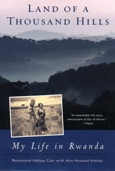 Land of a Thousand Hills - My Life in Rwanda ebook by Rosamond Halsey Carr,Ann Howard Halsey