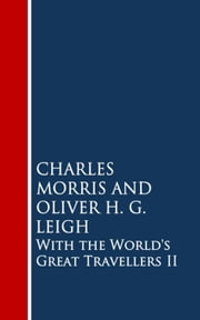 With the World's Great Travellers II ebook by Charles Morris, Oliver H.G. Leigh