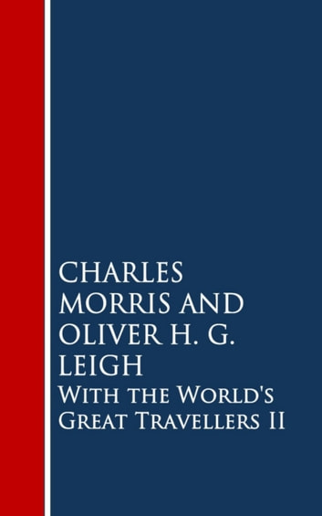 With the World's Great Travellers II ebook by Charles Morris,Oliver H.G. Leigh