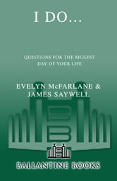 I Do... - Questions for the Biggest Day of Your Life ebook by Evelyn McFarlane,James Saywell