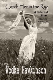 Catch Her in the Rye, Selected Short Stories Vol. One ebook by Wodke Hawkinson
