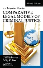 An Introduction to Comparative Legal Models of Criminal Justice ebook by Cliff Roberson, Dilip K. Das