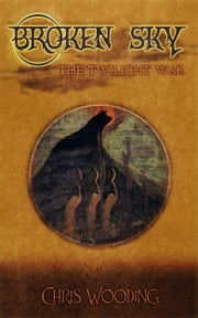 Broken Sky - The Twilight War ebook by Chris Wooding