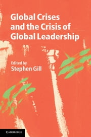 Global Crises and the Crisis of Global Leadership ebook by Stephen Gill