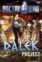Doctor Who: The Dalek Project ebook by Justin Richards, Mike Collins