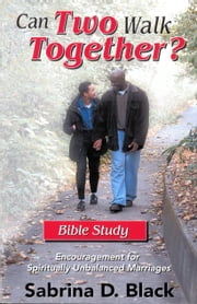 Can Two Walk Together? Bible Study - Encouragement for Spiritually Unbalanced Marriages ebook by Sabrina D. Black