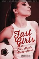 Fast Girls in Short Shorts Always Score: Women's World Cup Erotica ebook by JT Louder