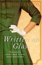 Written on Glass - An utterly compelling story of love, loyalty and family ebook by Judith Lennox