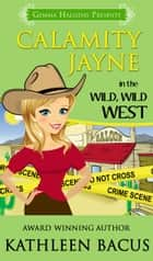 Calamity Jayne in the Wild, Wild West ebook by Kathleen Bacus