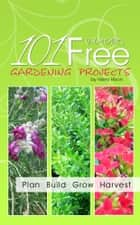 101 Almost Free Gardening Projects ebook by Hilery Hixon