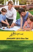 Love Inspired January 2015 - Box Set - Second Chance Reunion\Lakeside Redemption\Heart of a Soldier\The Rancher's City Girl ebook by Merrillee Whren, Lisa Jordan, Belle Calhoune,...
