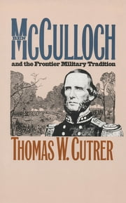 Ben Mcculloch and the Frontier Military Tradition ebook by Thomas W. Cutrer