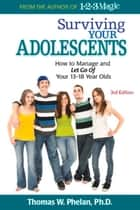 Surviving Your Adolescents - How to Manage and Let Go of Your 13-18 Year Olds ebook by Thomas Phelan