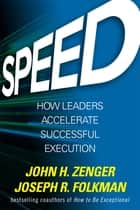 Speed: How Leaders Accelerate Successful Execution ebook by Joseph Folkman, John H. Zenger