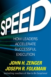 Speed: How Leaders Accelerate Successful Execution - How Leaders Accelerate Successful Execution ebook by Joseph Folkman,John H. Zenger