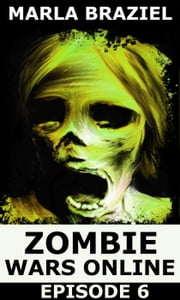 Zombie Wars Online: Episode 6 - Zombie Wars Online, #6 ebook by Marla Braziel