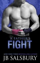 A Father's Fight - Blake & Layla #2 ebook by J.B. Salsbury