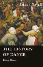 The History Of Dance - Ritual Dance ebook by Lilly Grove