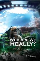 Who Are We Really? ebook by C.D. Contos