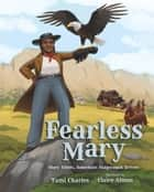 Fearless Mary - Mary Fields, American Stagecoach Driver eBook by Claire Almon, Tami Charles