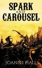 Spark and Carousel ebook by Joanne Hall