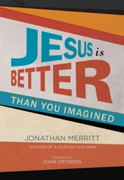 Jesus Is Better than You Imagined ebook by Jonathan Merritt, John Ortberg