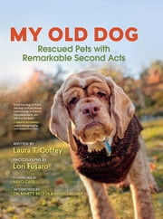 My Old Dog - Rescued Pets with Remarkable Second Acts ebook by Kobo.Web.Store.Products.Fields.ContributorFieldViewModel