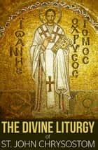 The Divine Liturgy of St. John Chrysostom ebook by St. John Chrysostom