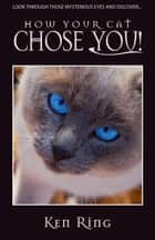 How Your Cat Chose You ebook by Ken Ring