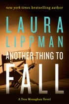 Another Thing to Fall - A Tess Monaghan Novel ebook by Laura Lippman