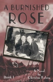 A Burnished Rose: Book I ebook by Christine Keleny