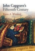 John Capgrave's Fifteenth Century ebook by Karen A. Winstead