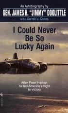 I Could Never Be So Lucky Again ebook by James Doolittle,Carroll V. Glines