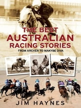 Best Australian Racing Stories - From Archer to Makybe Diva ebook by Jim Haynes