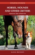 Horses, Hounds and Other Country Critters: Humorous Tales of Rural Life ebook by Gayle Bunney