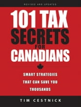 101 Tax Secrets For Canadians - Smart Strategies That Can Save You Thousands ebook by Tim Cestnick