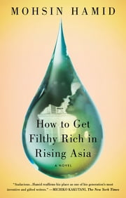 How to Get Filthy Rich in Rising Asia - A Novel ebook by Mohsin Hamid