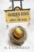 The Golden Egg - Witch's Path World, #4 ebook by N. E. Conneely