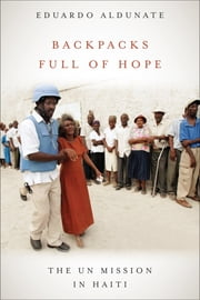 Backpacks Full of Hope - The UN Mission in Haiti ebook by Eduardo Aldunate